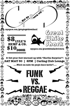 Funk Vs Reggae!: Get Up to Get Down, Great White Shark @ Victoria Curling Club May 30 2009 - Dec 13th @ Victoria Curling Club