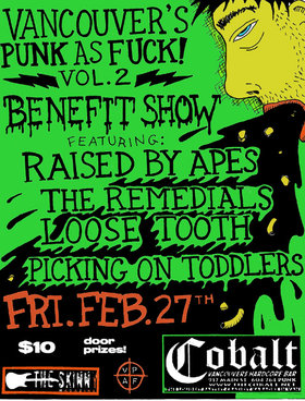 Vancouver's Punk As Fuck (VPAF) Vol.2 BENEFIT SHOW: Raised By Apes, The Remedials, Loose Tooth, Picking On Toddlers @ The Former Cobalt Feb 27 2009 - Jul 19th @ The Former Cobalt
