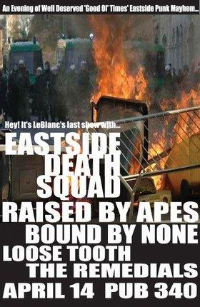Eastside Death Squad's last show with LeBlanc: Eastside Death Squad, Bound By None, Raised By Apes, Loose Tooth, The Remedials, Mr. Plow @ Pub 340 Apr 14 2007 - Jul 19th @ Pub 340