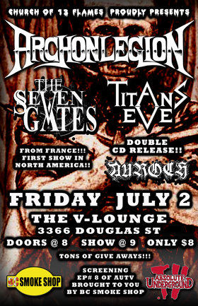 BURNING VICTORIA THEN CANADA TOUR!!!! THE SEVEN GATES AND GUESTS: Archon Legion, THE SEVEN GATES, Auroch, Titans Eve @ V-lounge Jul 2 2010 - Oct 19th @ V-lounge