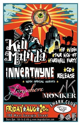 KILL MATILDA CD & Video Release Tour Kick-Off Farewell Party & INNERTWYNE CD Release w/ special guests: Kill Matilda, innertwyne, Glorywhore, Moniker @ Shark Club Aug 20 2010 - Sep 19th @ Shark Club