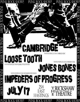 Cambridge, Loose Tooth, Jones Bones, IMPEDERS OF PROGRESS @ Rickshaw Theatre Jul 17 2009 - Jul 19th @ Rickshaw Theatre