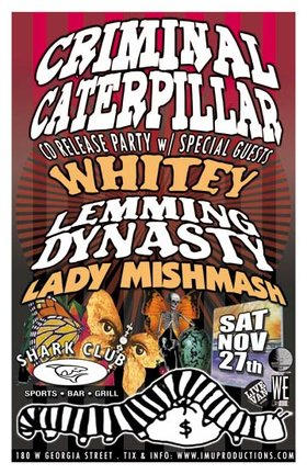 CRIMINAL CATERPILLER CD Release Party w/ special guests: Whitey, LEMMING DYNASTY, Criminal Caterpillar, Lady Mishmash @ Shark Club Nov 27 2010 - Sep 19th @ Shark Club