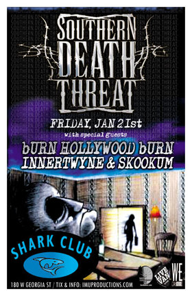SOUTHERN DEATH THREAT w/ special guests: Southern Death Threat, Burn Hollywood Burn, innertwyne, Skookum @ Shark Club Jan 21 2011 - Sep 19th @ Shark Club