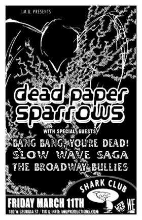 Dead Paper Sparrows, Bang Bang You're Dead!, The Broadway Bullies, SLOW WAVE SAGA @ Shark Club Mar 11 2011 - Sep 19th @ Shark Club