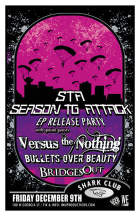 SEASON TO ATTACK EP Release Party w/ special guests: SEASON TO ATTACK, Versus The Nothing, Bullets Over Beauty, Bridges Out @ Shark Club Dec 9 2011 - Sep 19th @ Shark Club