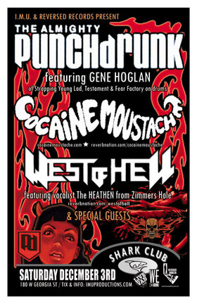 The ALMIGHTY PUNCH DRUNK featuring GENE HOGLAN w/ COCAINE MOUSTACHE, WEST OF HELL & special guests: Punchdrunk, Cocaine Moustache, West of Hell, TIRED @ Shark Club Dec 3 2011 - Sep 19th @ Shark Club