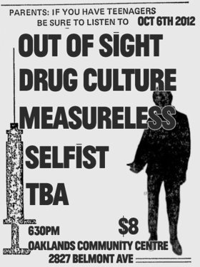 Out of Sight, Drug Culture, Measureless, Selfist, T. B. A. @ Oaklands Community Association Oct 6 2012 - Aug 25th @ Oaklands Community Association