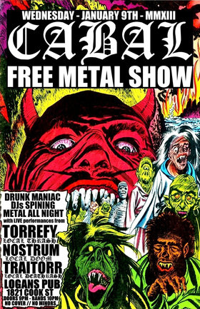 CABAL FREE METAL SHOW! with TORREFY, NOSTRUM & TRAITORR!: Torrefy, Nostrum, Traitorr @ Logan's Pub Jan 9 2013 - Jan 21st @ Logan's Pub