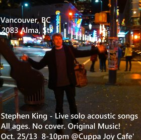 SK - solo acoustic w/ improv loops Pt. II: Stephen King @ Cuppa Joy Oct 25 2013 - Nov 17th @ Cuppa Joy