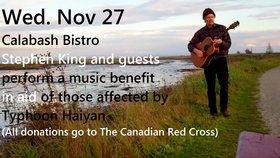 "The Canadian Red Cross and the Philippines Benefit ft: Stephen King (acoustic,guitar, vocals, perc), Collin ""Sonny"" Rosati (tenor sax) @ Calabash Bistro Nov 27 2013 - Nov 17th @ Calabash Bistro"
