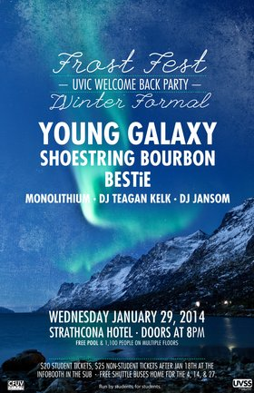FROST FEST: The Welcome Back Party for UVic: Young Galaxy, Bestie, Shoestring Bourbon, Monolithium, DJ Teaganbear, DJ Jansom @ Strathcona Hotel Jan 29 2014 - Feb 17th @ Strathcona Hotel