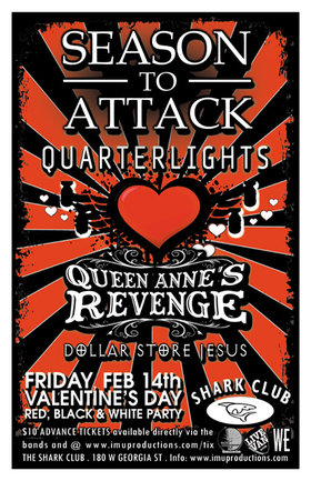 RED, BLACK & WHITE PARTY!: SEASON TO ATTACK, Quarterlights, Queen Anne's Revenge, The Dollar Store Jesus @ Shark Club Feb 14 2014 - Sep 19th @ Shark Club