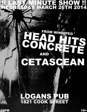FROM WINNIPEG!!: Head Hits Concrete, CETASCEAN @ Logan's Pub Mar 26 2014 - Jan 21st @ Logan's Pub
