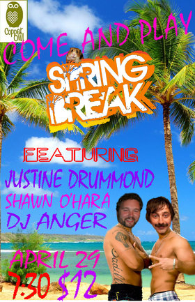 Come and Play: with Ryan and Chris Present...Spring Break (ep. 4): Ryan and Chris, Justine Drummond, Shawn O'Hara, DJ Anger @ Copper Owl Apr 29 2014 - Jul 20th @ Copper Owl