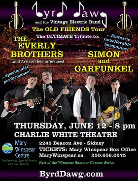 Byrd Dawg and the Vintage Electric Band - The Old Friends Tour - The Ultimate Tribute to the Everly Brothers and Simon and Garfunkel @ Charlie White Theatre Jun 12 2014 - Jan 16th @ Charlie White Theatre
