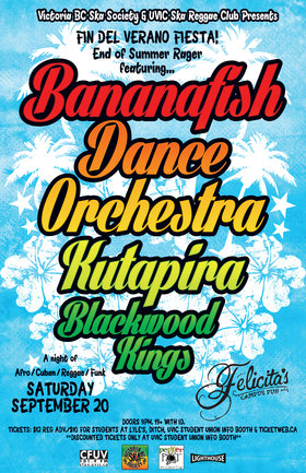 Afro/Cuban, Reggae/Funk at Felicita's Pub - UVIC - End of Summer Rager: Bananafish Dance Orchestra, Kutapira, Blackwood Kings @ Felicita's Pub Sep 20 2014 - Jan 16th @ Felicita's Pub