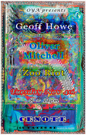 Oliver Mitchell, Geoff Howe, Zoo Riot @ Cenote Nov 4 2014 - May 22nd @ Cenote