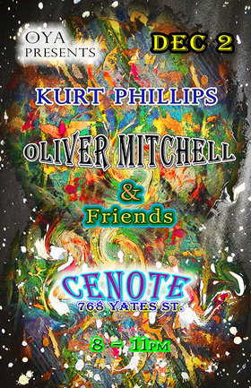 OYA presents :: Oliver Mitchell, Kurt J. Phillips @ Cenote Dec 2 2014 - May 22nd @ Cenote