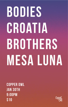 Bodies, Brothers, CROATIA, Mesa Luna @ Copper Owl Jan 30 2016 - Oct 23rd @ Copper Owl