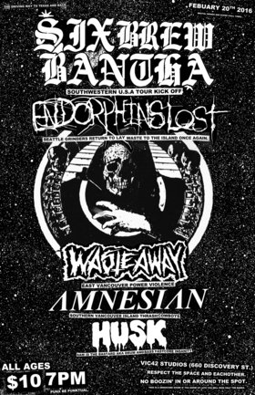 ALL AGES PUNK/GRIND/METAL: SIX BREW BANTHA, Endorphins Lost (SEATTLE,WA.), Amnesian, Waste Away, HUSK @ Vic 42 Studios (660 Discovery St.) Feb 20 2016 - May 26th @ Vic 42 Studios (660 Discovery St.)