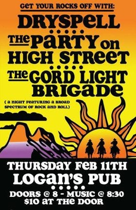 Get Your Rocks Off!: The Party on High Street, Dryspell, The Gord Light Brigade @ Logan's Pub Feb 11 2016 - Jun 26th @ Logan's Pub