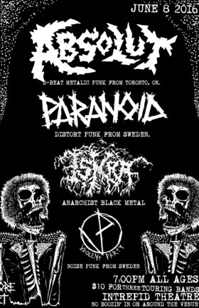 ALL AGES PUNK METAL CHAOS: Absolut  (Toronto, On), Paranoid  (Froson, Sweden), ISKRA, Violent Party  (Portland, Or) @ Intrepid Theatre Jun 8 2016 - Aug 24th @ Intrepid Theatre