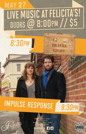 Impulse Response and Travel Light at Felicitas: Impulse Response, Travel Light, Alexander Ferguson, Shanna Dance @ Felicita's Pub May 27 2016 - Mar 23rd @ Felicita's Pub