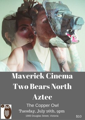 Two Bears North, AZTEC, Maverick Cinema @ Copper Owl Jul 26 2016 - Aug 24th @ Copper Owl