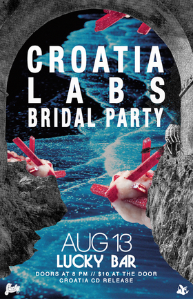 CROATIA CD Release Party!!!: CROATIA, Labs, Bridal Party @ Lucky Bar Aug 13 2016 - Oct 23rd @ Lucky Bar