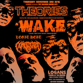 POST-HALLOWEEN GRINDER!!: Theories (usa), Wake (Calgary), Legit Heat, DOMESTICATED @ Logan's Pub Nov 3 2016 - Jan 21st @ Logan's Pub