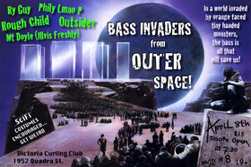 Bass Invaders from Outer Space!: Outsider, Rough Child , Mt Doyle  (Illvis Freshly), Pilly Lmno P, Ry Guy @ Victoria Curling Club Apr 8 2017 - Dec 13th @ Victoria Curling Club