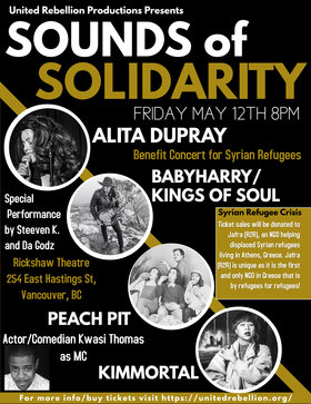 Sounds Of Solidarity (Benefit Concert for Syrian Refugees): Alita Dupray, BabyHarry/Kings of Soul , Peach Pit, Kimmortal, Steeven K. And Da Godz, Kwasi Thomas  (Actor/Comedian as MC) @ Rickshaw Theatre May 12 2017 - Dec 14th @ Rickshaw Theatre
