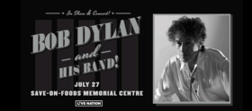 Bob Dylan (& His Band) @ Save-On-Foods Memorial Centre Jun 27 2017 - May 22nd @ Save-On-Foods Memorial Centre