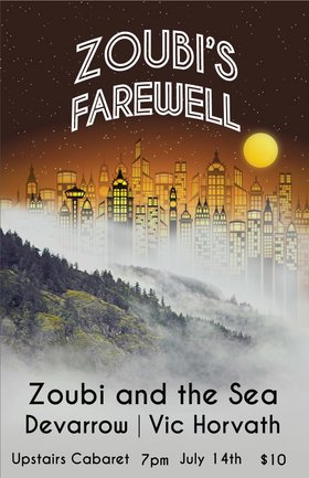 Zoubi's Farewell: Zoubi and the Sea, Devarrow, Vic Horvath @ The Upstairs Cabaret Jul 14 2017 - Aug 24th @ The Upstairs Cabaret