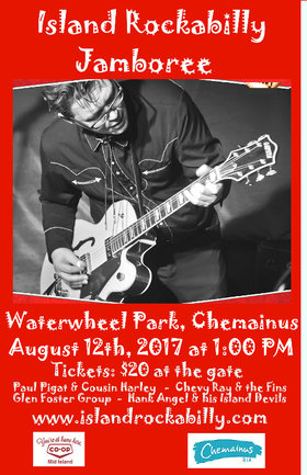 Island Rockabilly Jamboree: Glen Foster Group, Chevy Ray and The Fins, HANK ANGEL and his ISLAND DEVILS, Paul Pigat and Cousin Harley @ Chemainus Waterwheel Park Bandshell Aug 12 2017 - Feb 23rd @ Chemainus Waterwheel Park Bandshell