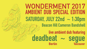 Wonderment:  Live Ambient Dub in Beacon Hill Park: Deadbeat, Segue, dub gnostic @ Stage in the Park (Cameron Bandshell) Jul 22 2017 - Nov 16th @ Stage in the Park (Cameron Bandshell)