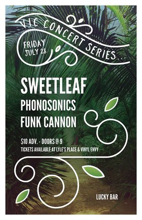 Sweet Leaf, Phonosonics, Funk Cannon @ Lucky Bar Jul 28 2017 - Dec 10th @ Lucky Bar