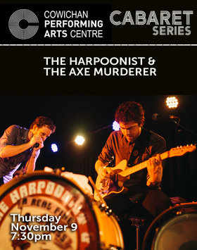 Cabaret Series: Harpoonist & the Axe Murderer @ Cowichan Performing Arts Centre Nov 9 2017 - Dec 9th @ Cowichan Performing Arts Centre