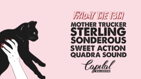 Friday The 13th: Mothertrucker,  Sonderous, Quadra Sound, STERLING, sweet action @ Capital Ballroom Oct 13 2017 - Dec 10th @ Capital Ballroom