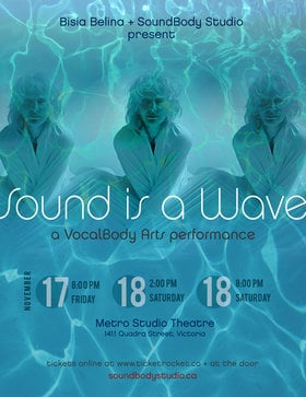 Sound is a Wave: A VocalBody Arts Performance: Bisia Belina, SoundBody Studio Students & Friends @ Metro Studio Nov 18 2017 - Dec 9th @ Metro Studio
