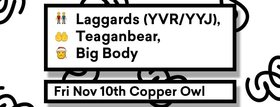 Laggards, TeaganBear, Big Body  @ Copper Owl Nov 10 2017 - Dec 9th @ Copper Owl
