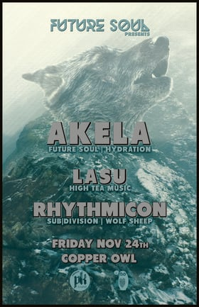 Future Soul Presents: AKELA , Lasu, Rhythmicon @ Copper Owl Nov 24 2017 - Dec 9th @ Copper Owl