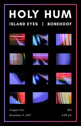Holy Hum, Island Eyes, BoneHoof @ Copper Owl Nov 11 2017 - Dec 9th @ Copper Owl
