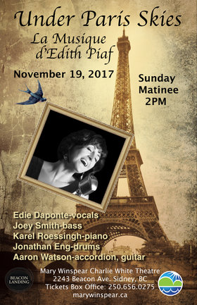 Under Paris Skies - La Musique d'Edith Piaf: Edie DaPonte, Joey Smith, Karel Roessingh, Jonathan Eng , Aaron Watson @ The Mary Winspear Centre Nov 19 2017 - Feb 17th @ The Mary Winspear Centre