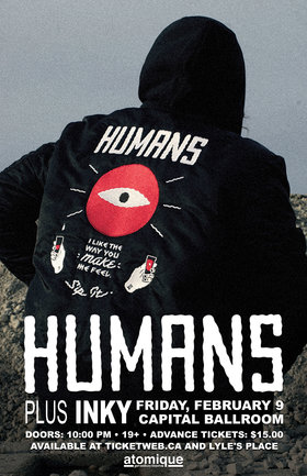 Humans, Inky @ Capital Ballroom Feb 9 2018 - Feb 23rd @ Capital Ballroom