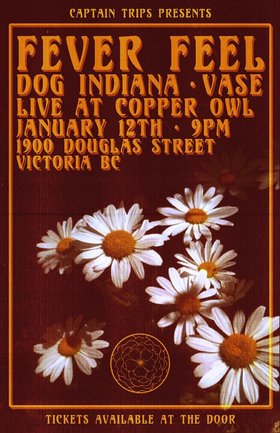 .: Fever Feel , The Dog Indiana , Vase @ Copper Owl Jan 12 2018 - Jan 22nd @ Copper Owl