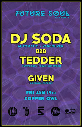 Future Soul presents: DJ SODA, Tedder, Given @ Copper Owl Jan 19 2018 - Jan 16th @ Copper Owl