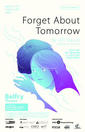 Forget About Tomorrow @ Belfry Theatre Feb 18 2018 - Feb 22nd @ Belfry Theatre