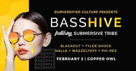 Bass Hive Featuring Submersive Tribe: Blackout , Tyler Shock, Phi-Rex, Wazzletoff, Nalla @ Copper Owl Feb 2 2018 - Dec 12th @ Copper Owl